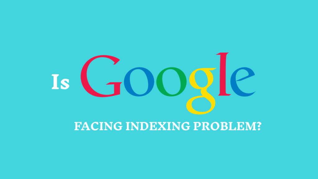 Is Google Facing Problem in Indexing?