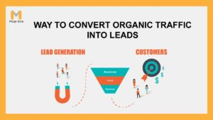 5 Ways to Convert Organic leads or Traffic into Qualified Leads