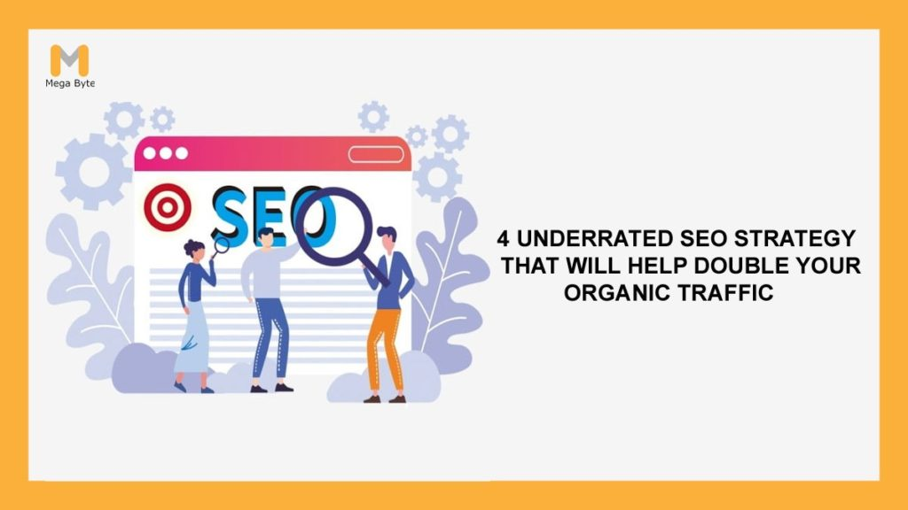 4 underrated SEO plays that will help in enhancing your organic traffic