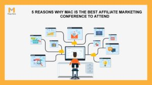 5 Reasons Why MAC Is the Best Affiliate Marketing Conference to Attend