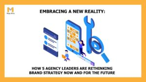 Embracing a new reality: How 5 agency leaders are rethinking brand strategy now and for the future
