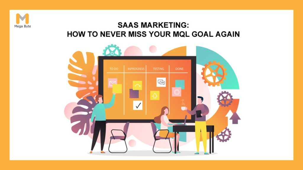 SaaS Marketing: How to Never Miss Your MQL Goal Again