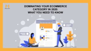 Dominating Your E-commerce Category in 2020: What You Need to Know