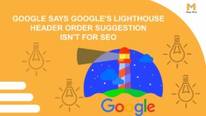 Google Says Lighthouse Header Order Suggestion Isn't For SEO