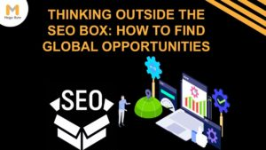 Thinking outside the SEO box: how to find global opportunities