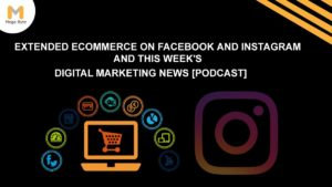 Expanded ecommerce on Facebook and Instagram and thus week's digital marketing news.