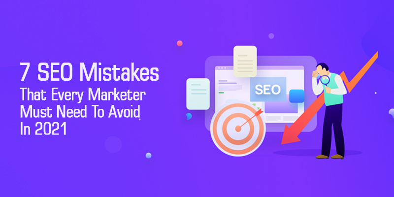 7 SEO Mistakes That Every Marketer Must Need To Avoid In 2021