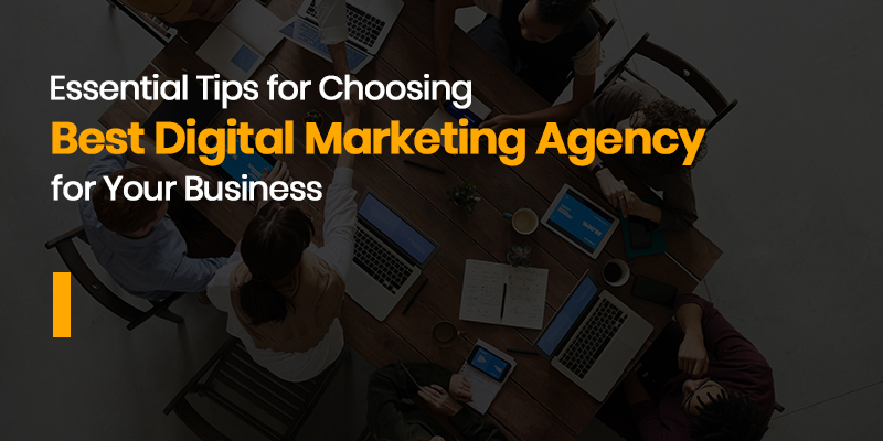 Essential Tips for Choosing Best Digital Marketing Agency for Your Business