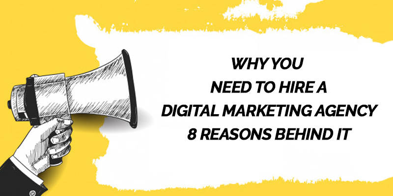 Why You Need to Hire a Digital Marketing Agency